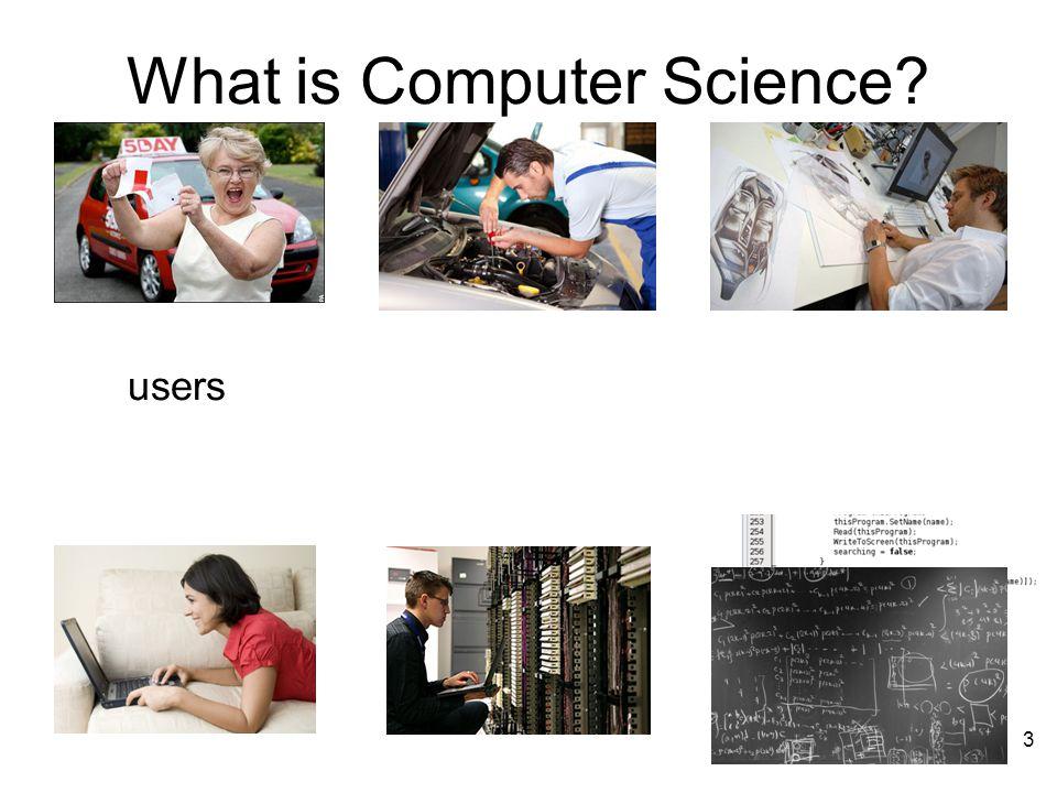 What is Computer Science? usersengineers / administrators designers 3