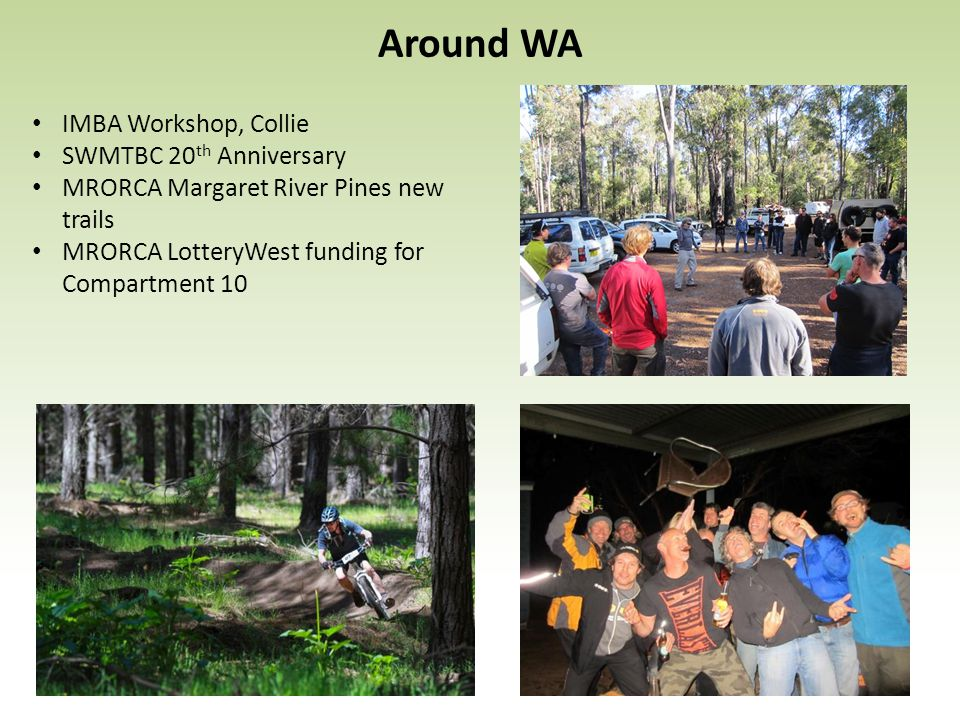 Around WA IMBA Workshop, Collie SWMTBC 20 th Anniversary MRORCA Margaret River Pines new trails MRORCA LotteryWest funding for Compartment 10