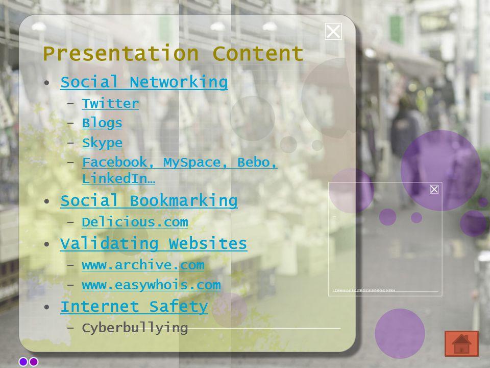 Presentation Content Social Networking –TwitterTwitter –BlogsBlogs –SkypeSkype –Facebook, MySpace, Bebo, LinkedIn…Facebook, MySpace, Bebo, LinkedIn… S