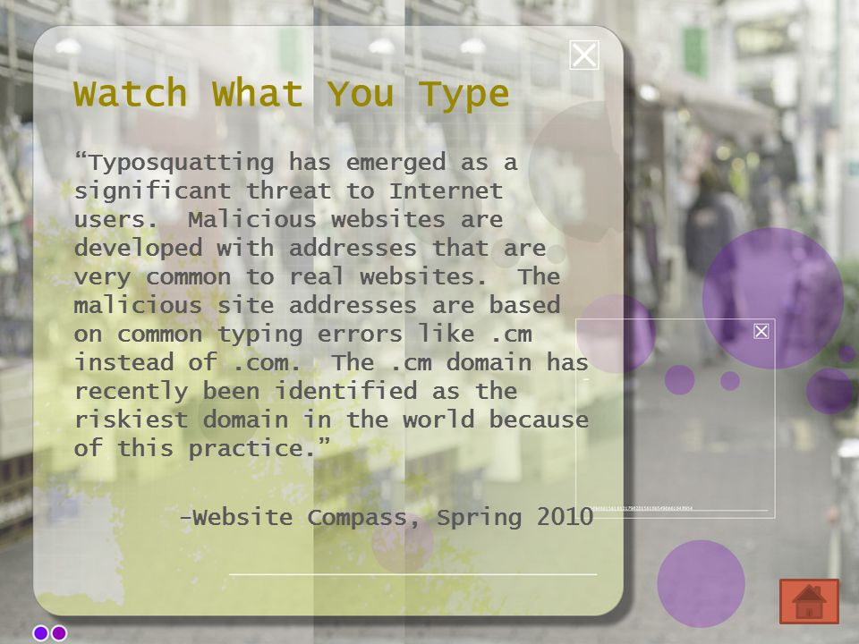 Watch What You Type Typosquatting has emerged as a significant threat to Internet users.