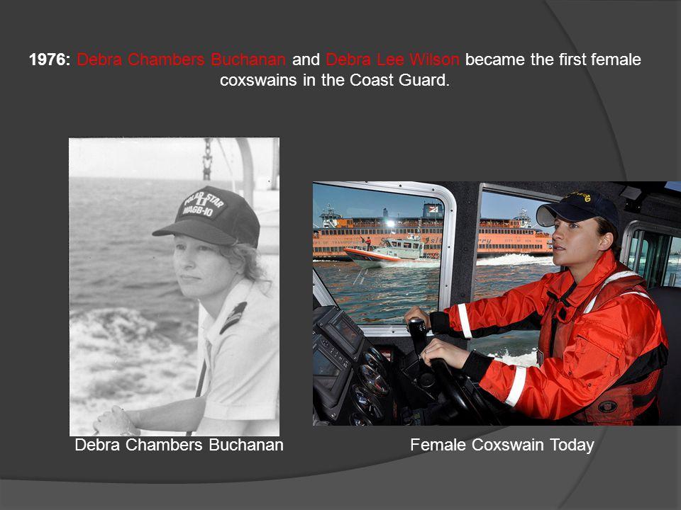 1976: Debra Chambers Buchanan and Debra Lee Wilson became the first female coxswains in the Coast Guard.