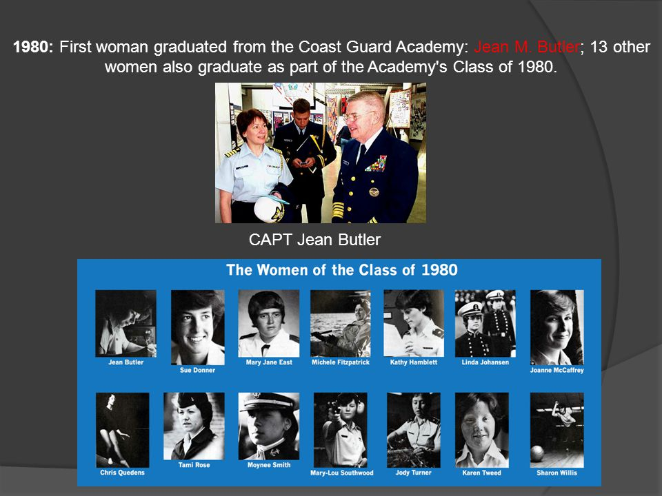 1980: First woman graduated from the Coast Guard Academy: Jean M. Butler; 13 other women also graduate as part of the Academy's Class of 1980. CAPT Je