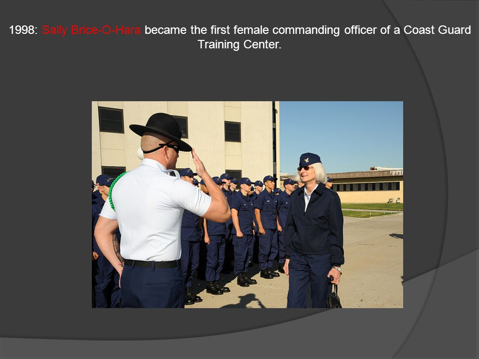 1998: Sally Brice-O-Hara became the first female commanding officer of a Coast Guard Training Center.