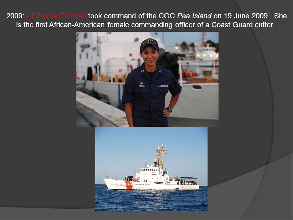 2009: LT Felicia Thomas took command of the CGC Pea Island on 19 June 2009.