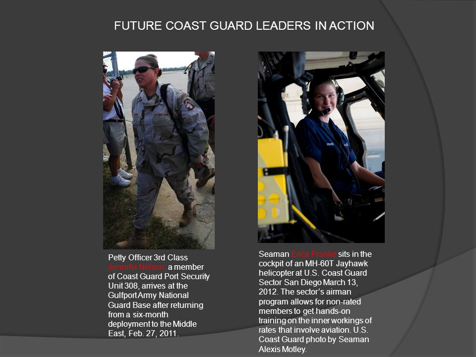 FUTURE COAST GUARD LEADERS IN ACTION Petty Officer 3rd Class Jennifer Nelson, a member of Coast Guard Port Security Unit 308, arrives at the Gulfport