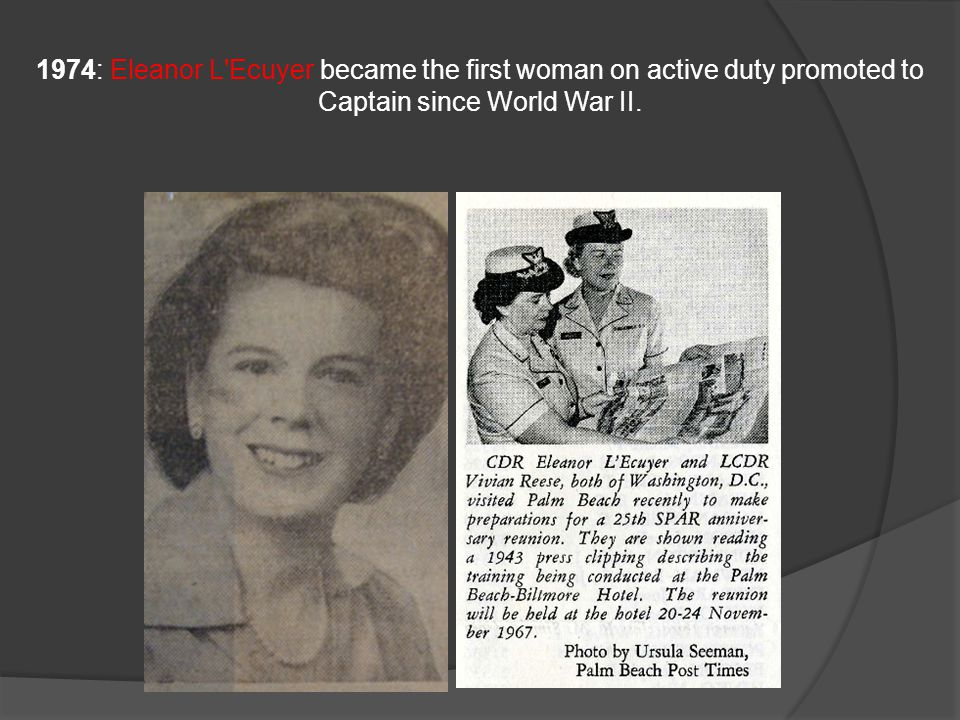 1974: Eleanor L'Ecuyer became the first woman on active duty promoted to Captain since World War II.