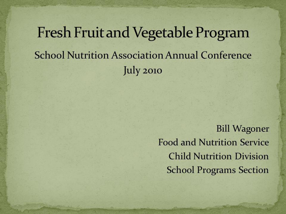School Nutrition Association Annual Conference July 2010 Bill Wagoner Food and Nutrition Service Child Nutrition Division School Programs Section