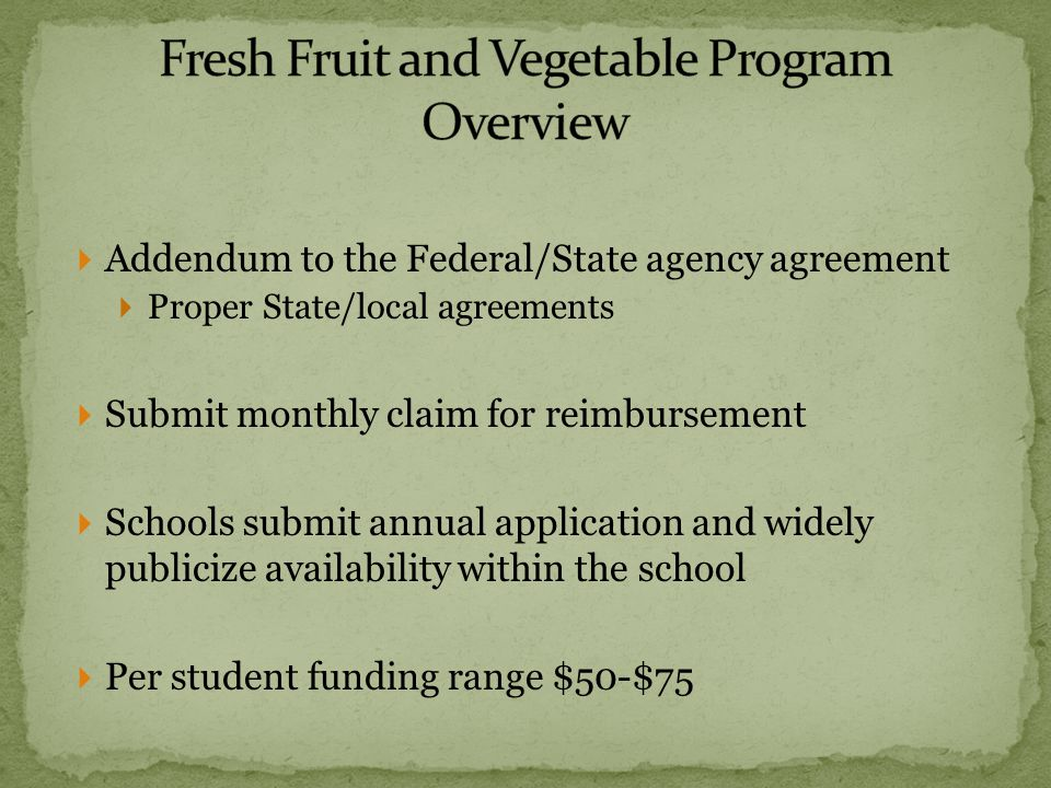 Addendum to the Federal/State agency agreement Proper State/local agreements Submit monthly claim for reimbursement Schools submit annual application and widely publicize availability within the school Per student funding range $50-$75