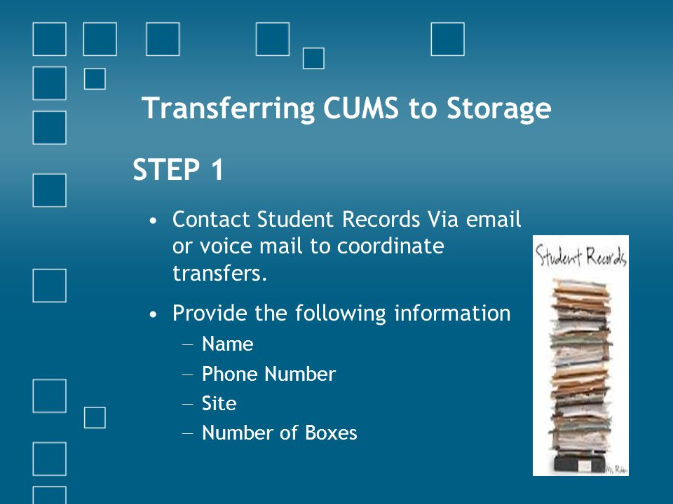 Contact Student Records Via email or voice mail to coordinate transfers. Provide the following information Name Phone Number Site Number of Boxes Tran