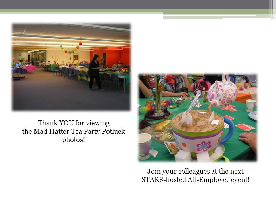 Thank YOU for viewing the Mad Hatter Tea Party Potluck photos.