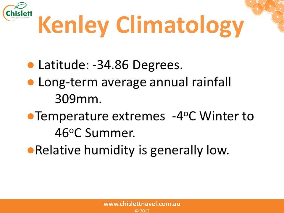 www.chislettnavel.com.au © 2012 Kenley Climatology Latitude: -34.86 Degrees. Long-term average annual rainfall 309mm. Temperature extremes -4 o C Wint