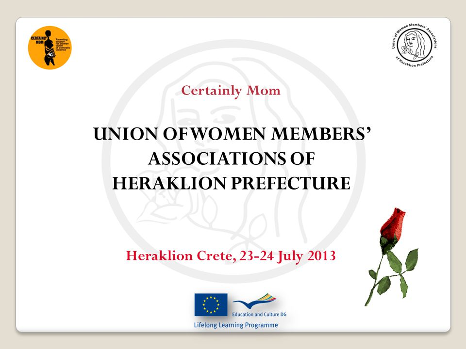 Overview of existing situation - Support Services for women victims of domestic violence in Greece (National Level) Presentation of the Union of Women Members Associations of Heraklion Prefecture Implementation of actions and added value of CERTAINLY MOM Project for the Union