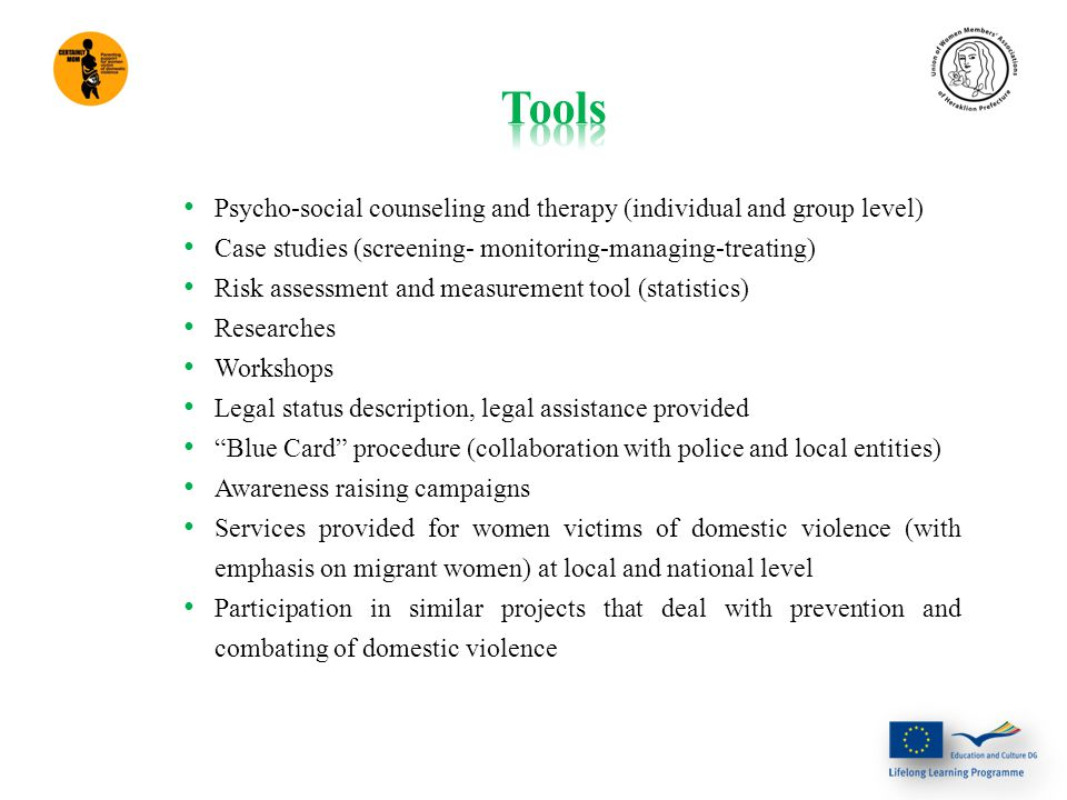 Summary document which collects information and best practices related to the support offered to women victims of violence in each local context Interim report in each partner country Summary documents which collect: Information and best practices relating to the support offered to women victims of violence in each local context and innovative tools for interventions in favor of persons in difficulty Proposals for the transfer of good practices, tools and methodologies identified to the specific context of accompaniment of women victims of domestic violence, with specific focus on migrant women CD ROM final product gathering the products (two summary documents and proposals for transfer to accompaniment of women victims of domestic violence) Final Report