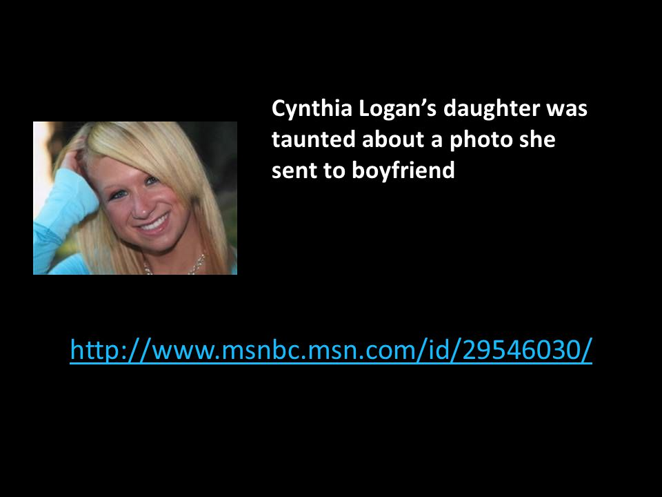 http://www.msnbc.msn.com/id/29546030/ Cynthia Logans daughter was taunted about a photo she sent to boyfriend