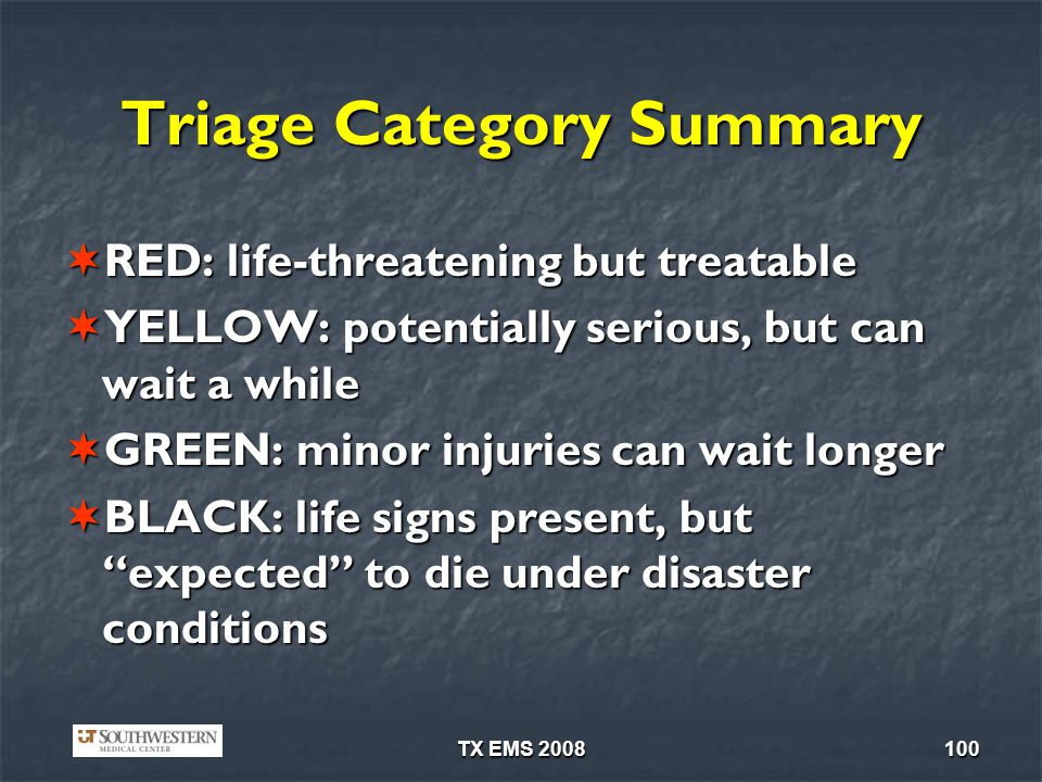 TX EMS 2008100 Triage Category Summary RED: life-threatening but treatable RED: life-threatening but treatable YELLOW: potentially serious, but can wa