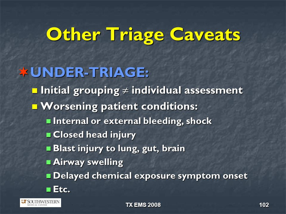TX EMS 2008102 Other Triage Caveats UNDER-TRIAGE: UNDER-TRIAGE: Initial grouping individual assessment Initial grouping individual assessment Worsenin