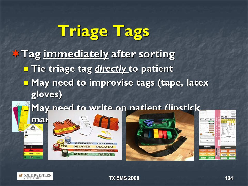 TX EMS 2008104 Triage Tags Tag immediately after sorting Tag immediately after sorting Tie triage tag directly to patient Tie triage tag directly to p