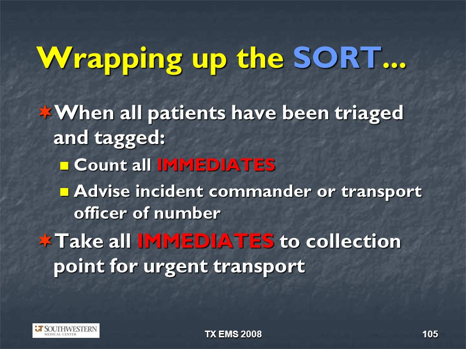 TX EMS 2008105 Wrapping up the SORT... When all patients have been triaged and tagged: When all patients have been triaged and tagged: Count all IMMED