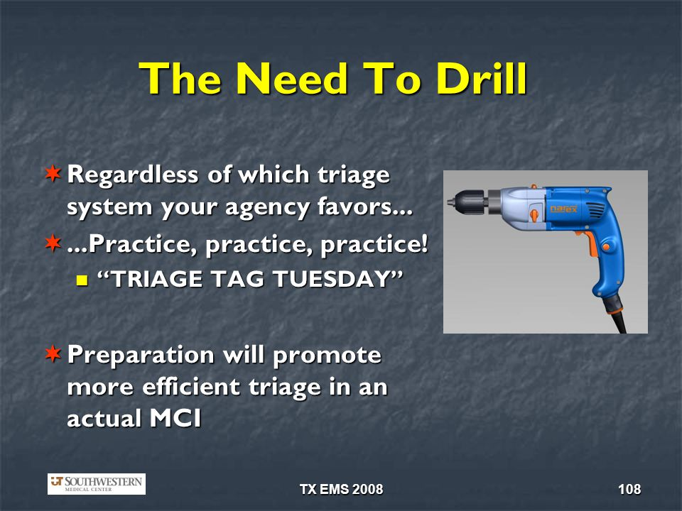 TX EMS 2008108 The Need To Drill Regardless of which triage system your agency favors...