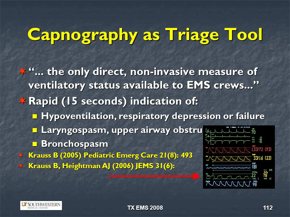 TX EMS 2008112 Capnography as Triage Tool... the only direct, non-invasive measure of ventilatory status available to EMS crews...... the only direct,