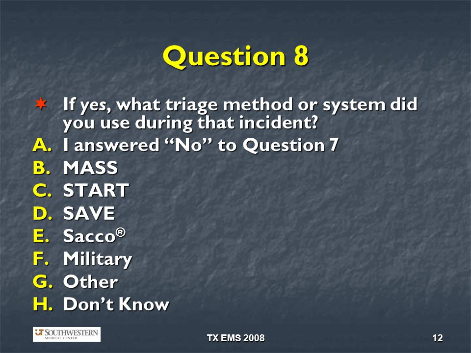 TX EMS 200812 Question 8 If yes, what triage method or system did you use during that incident? If yes, what triage method or system did you use durin