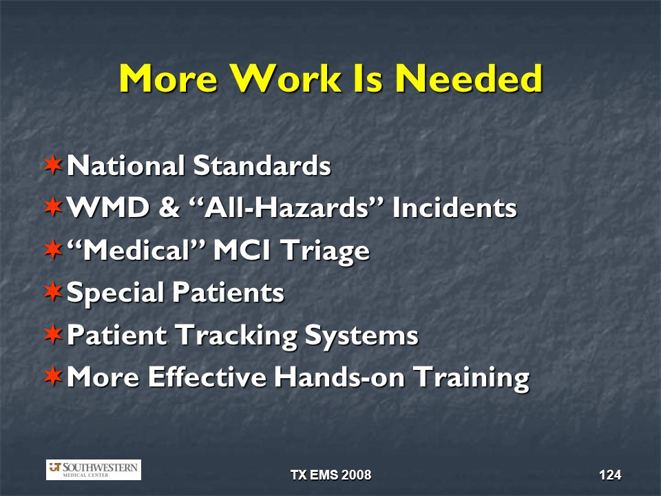 TX EMS 2008124 More Work Is Needed National Standards National Standards WMD & All-Hazards Incidents WMD & All-Hazards Incidents Medical MCI Triage Me