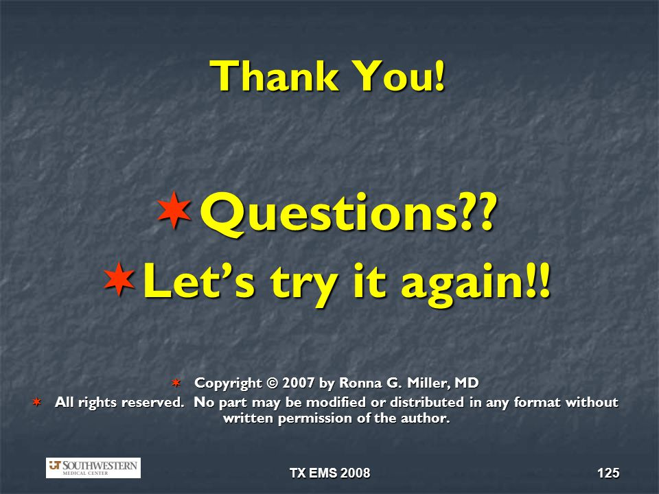 TX EMS 2008125 Thank You.Questions?. Questions?. Lets try it again!.