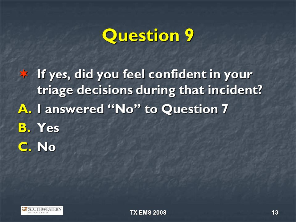 TX EMS 200813 Question 9 If yes, did you feel confident in your triage decisions during that incident.