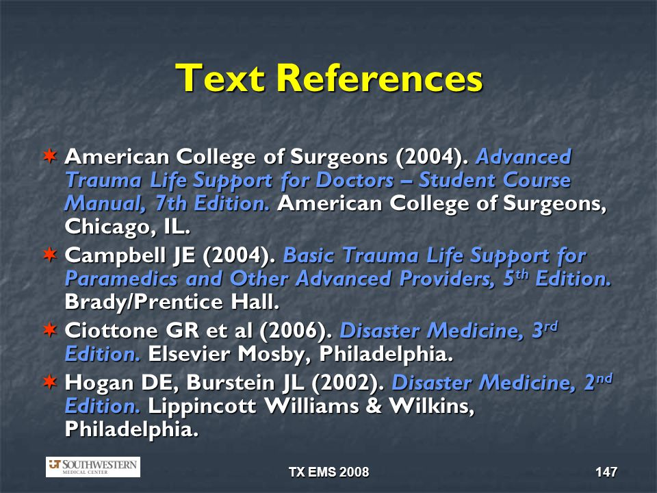 TX EMS 2008147 Text References American College of Surgeons (2004). Advanced Trauma Life Support for Doctors – Student Course Manual, 7th Edition. Ame