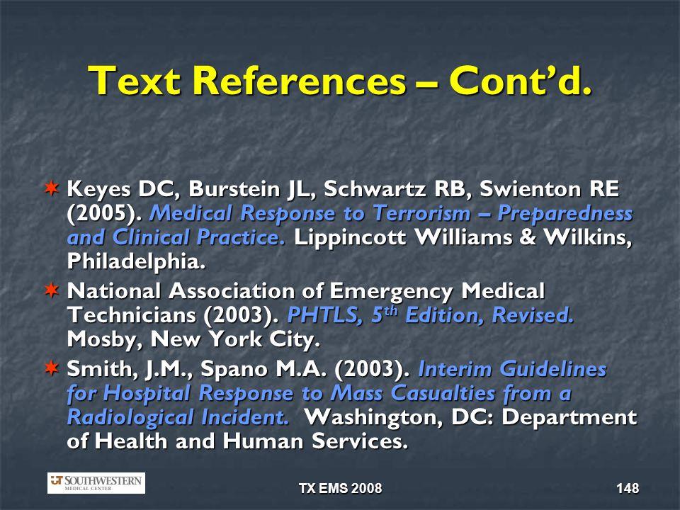 TX EMS 2008148 Text References – Contd.Keyes DC, Burstein JL, Schwartz RB, Swienton RE (2005).