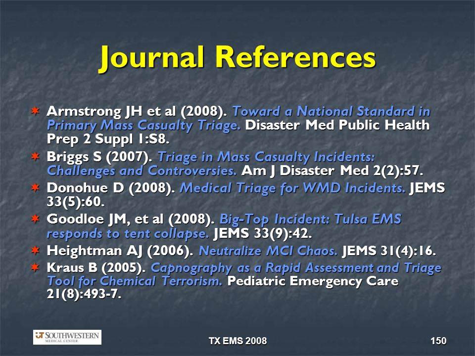 TX EMS 2008150 Journal References Armstrong JH et al (2008). Toward a National Standard in Primary Mass Casualty Triage. Disaster Med Public Health Pr