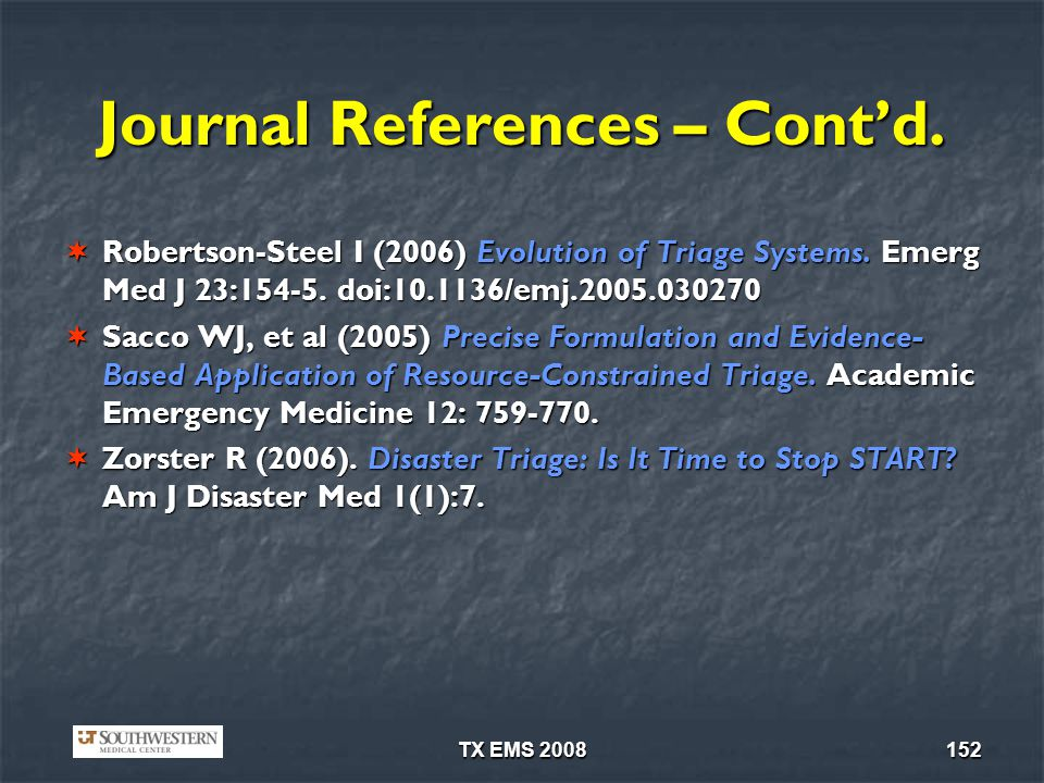 TX EMS 2008152 Journal References – Contd. Robertson-Steel I (2006) Evolution of Triage Systems. Emerg Med J 23:154-5. doi:10.1136/emj.2005.030270 Rob