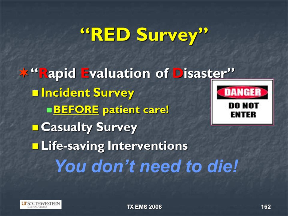TX EMS 2008162 RED Survey Rapid Evaluation of DisasterRapid Evaluation of Disaster Incident Survey Incident Survey BEFORE patient care! BEFORE patient