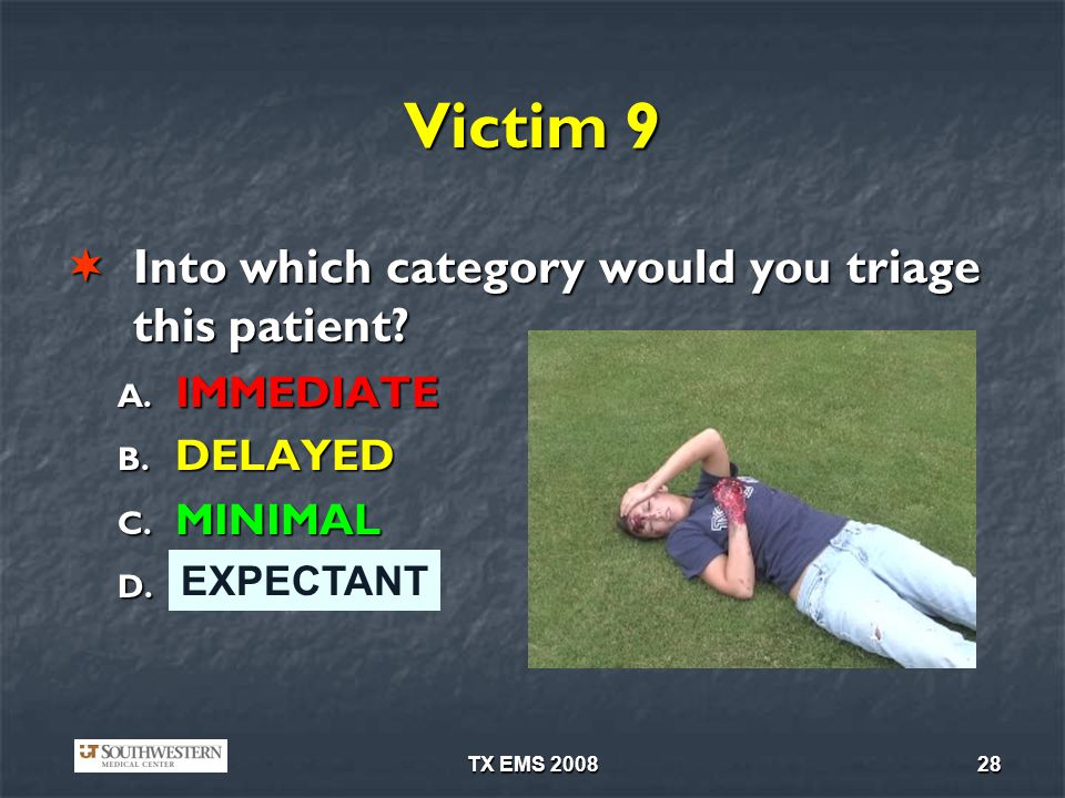 TX EMS 200828 Victim 9 Into which category would you triage this patient.