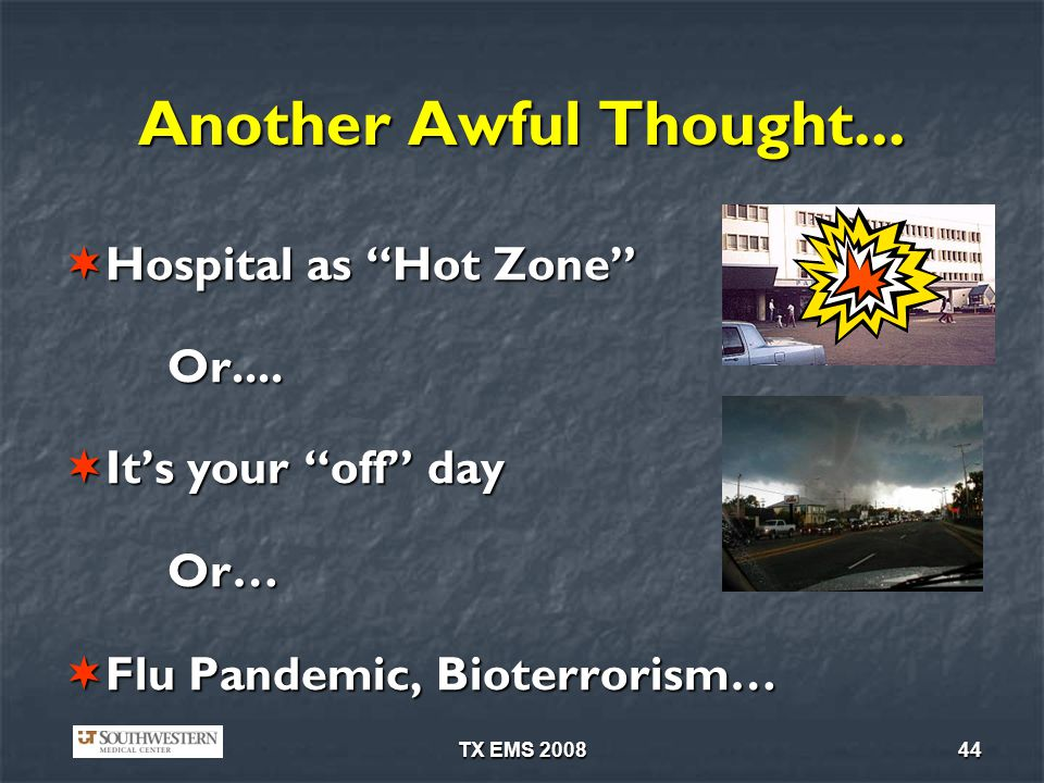 TX EMS 200844 Another Awful Thought... Hospital as Hot Zone Hospital as Hot ZoneOr.... Its your off day Its your off dayOr… Flu Pandemic, Bioterrorism