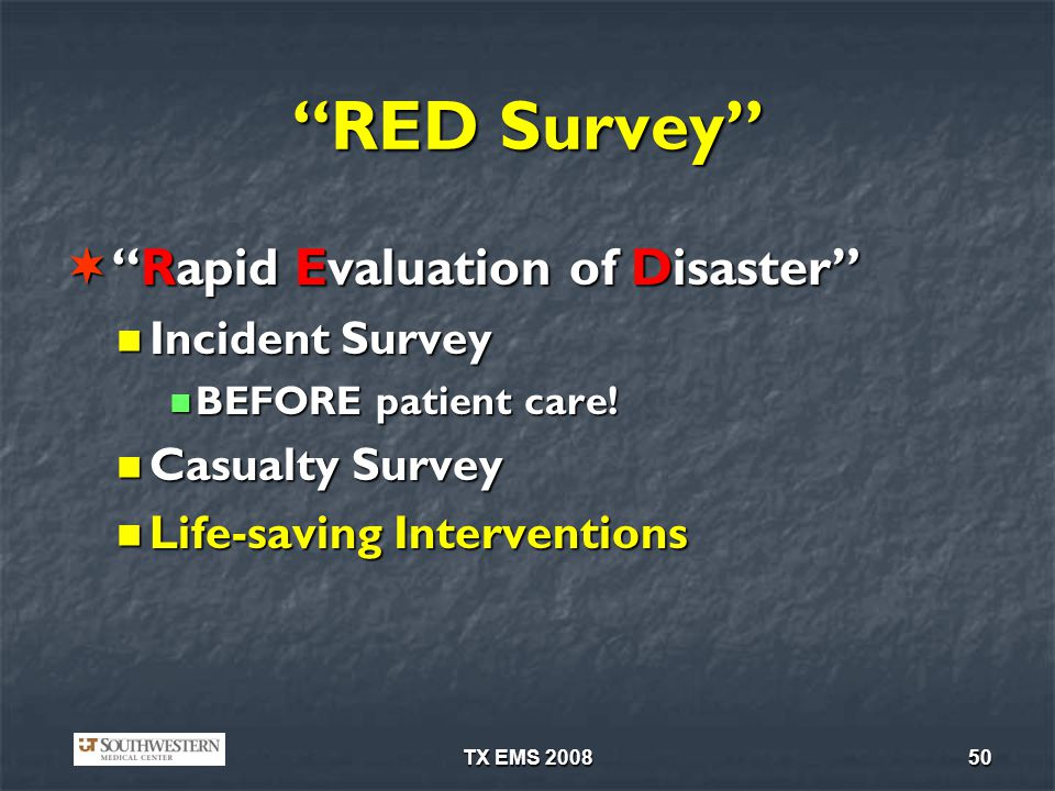 TX EMS 200850 RED Survey Rapid Evaluation of DisasterRapid Evaluation of Disaster Incident Survey Incident Survey BEFORE patient care! BEFORE patient