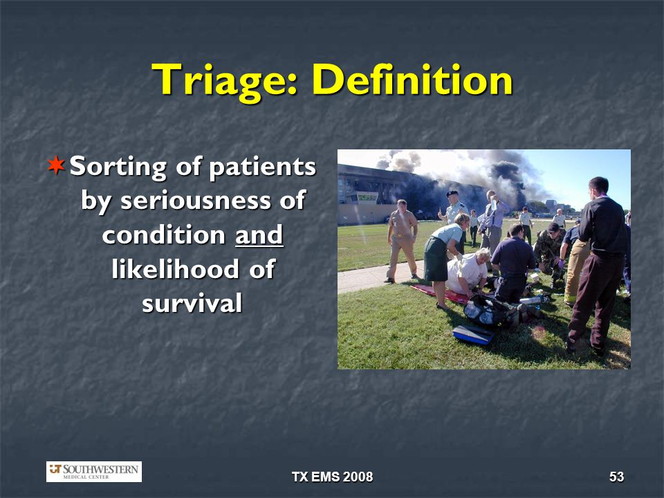 TX EMS 200853 Triage: Definition Sorting of patients by seriousness of condition and likelihood of survival Sorting of patients by seriousness of condition and likelihood of survival www.learnovation.com