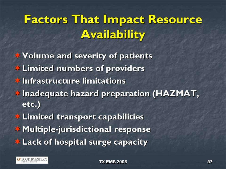 TX EMS 200857 Factors That Impact Resource Availability Volume and severity of patients Volume and severity of patients Limited numbers of providers L