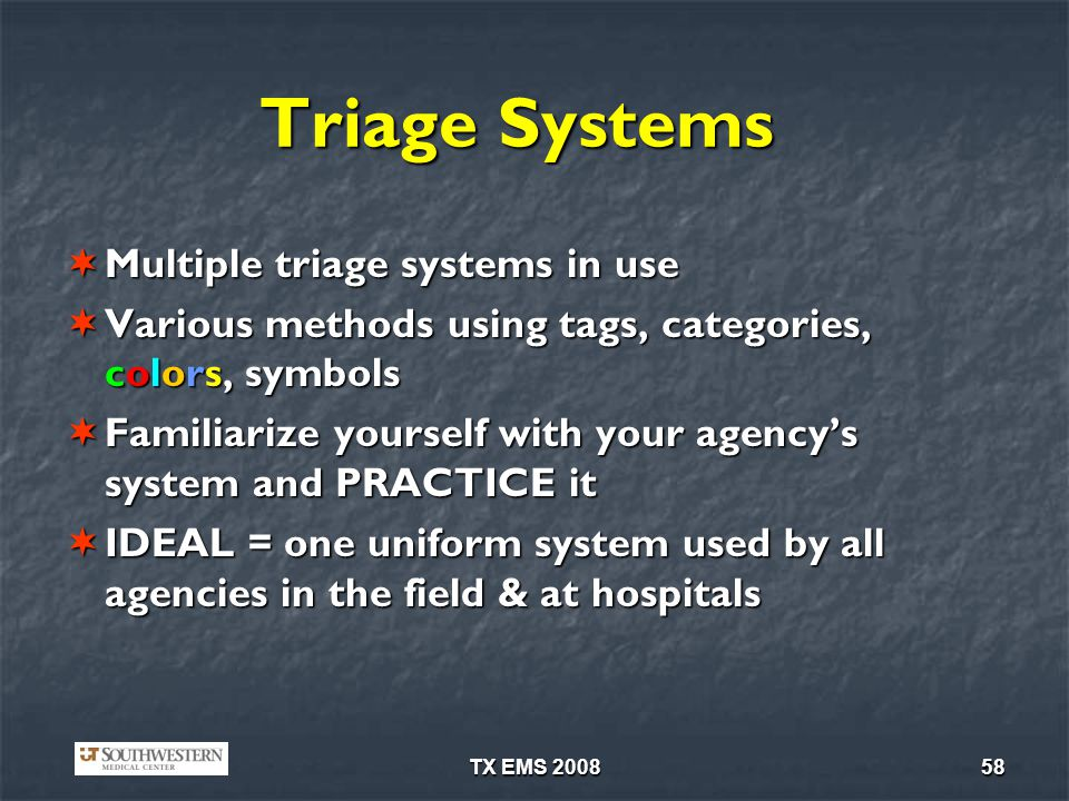 TX EMS 200858 Triage Systems Multiple triage systems in use Multiple triage systems in use Various methods using tags, categories, colors, symbols Var
