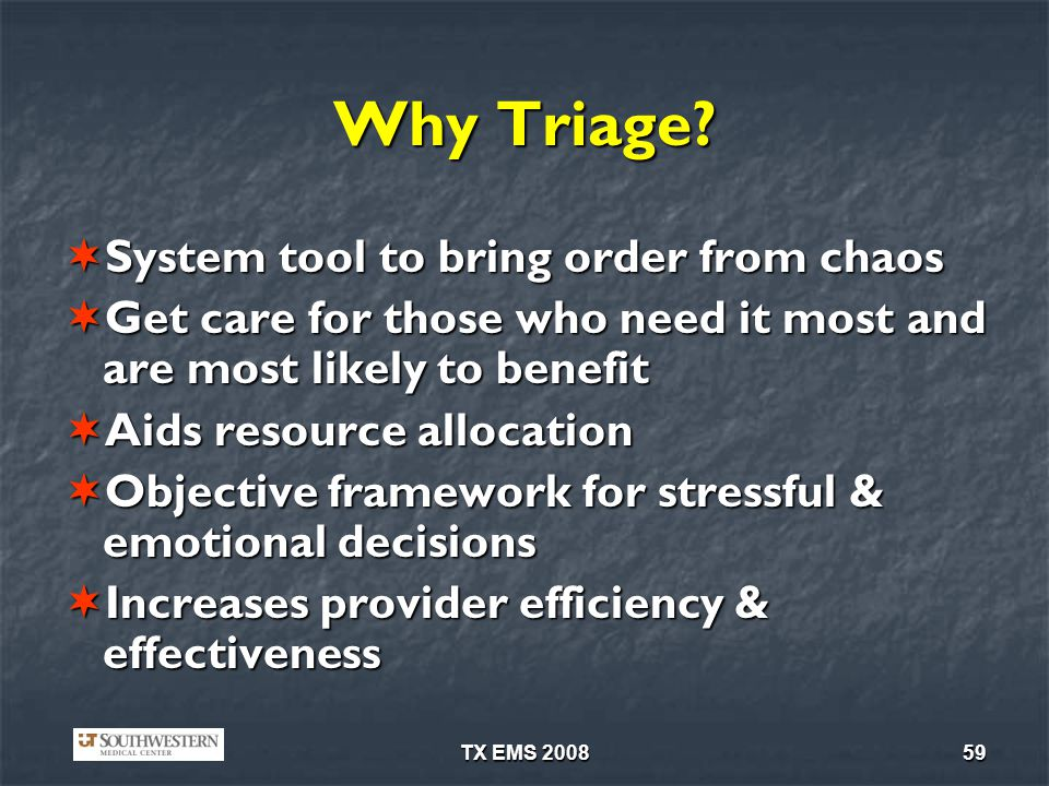 TX EMS 200859 Why Triage? System tool to bring order from chaos System tool to bring order from chaos Get care for those who need it most and are most