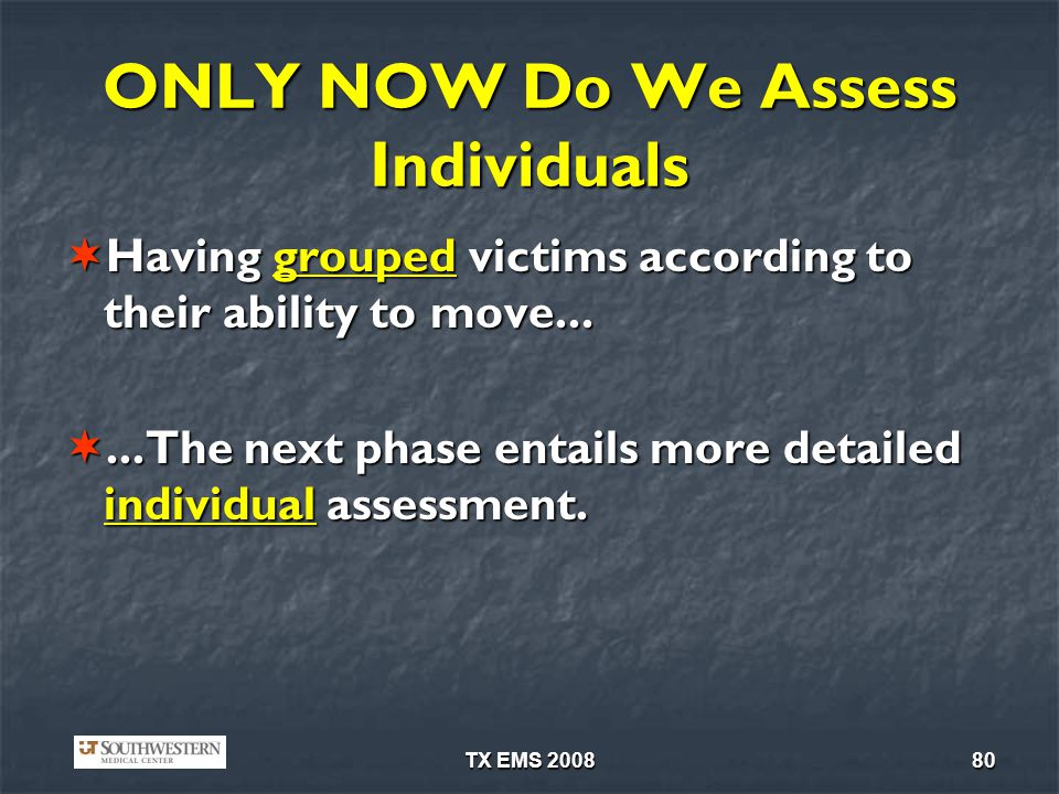 TX EMS 200880 ONLY NOW Do We Assess Individuals Having grouped victims according to their ability to move...