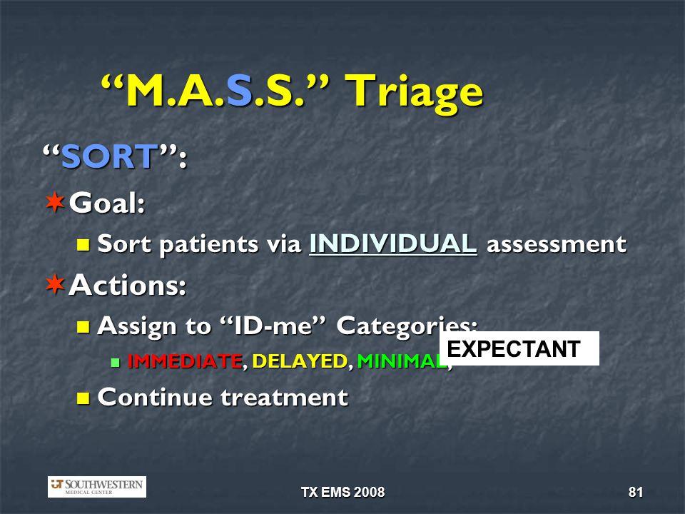 TX EMS 200881 M.A.S.S. Triage SORT:SORT: Goal: Goal: Sort patients via INDIVIDUAL assessment Sort patients via INDIVIDUAL assessment Actions: Actions: