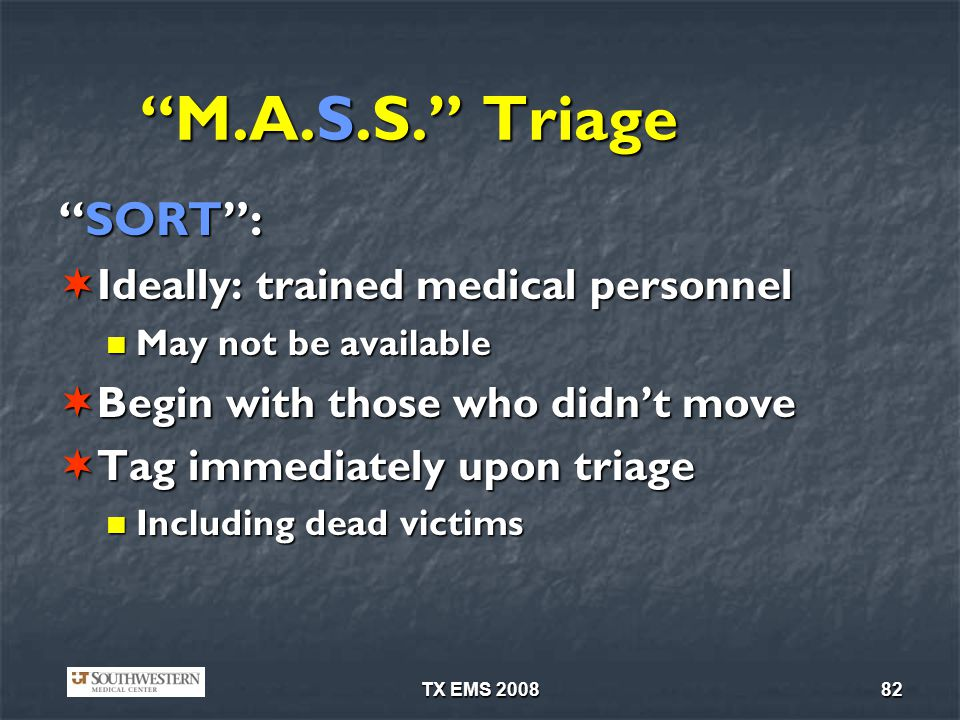 TX EMS 200882 M.A.S.S. Triage SORT:SORT: Ideally: trained medical personnel Ideally: trained medical personnel May not be available May not be availab