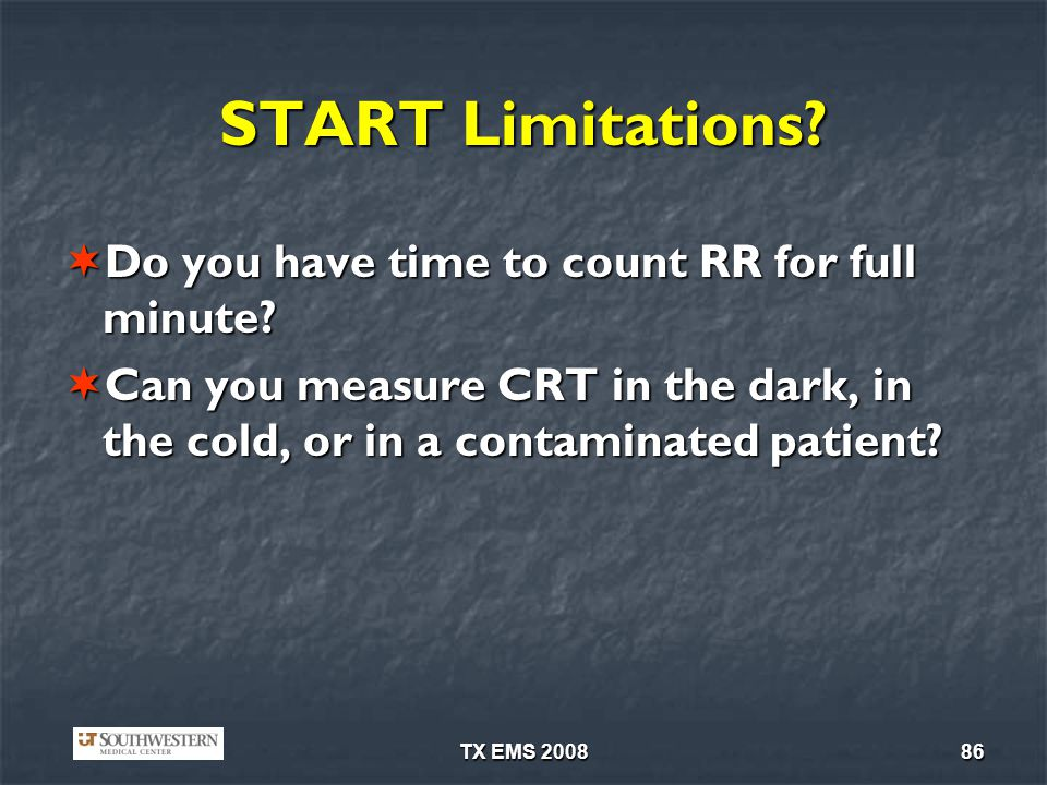TX EMS 200886 START Limitations.Do you have time to count RR for full minute.