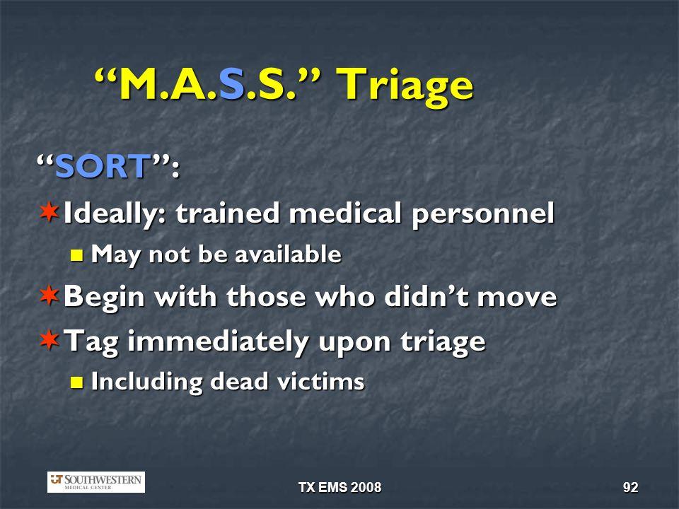 TX EMS 200892 M.A.S.S. Triage SORT:SORT: Ideally: trained medical personnel Ideally: trained medical personnel May not be available May not be availab
