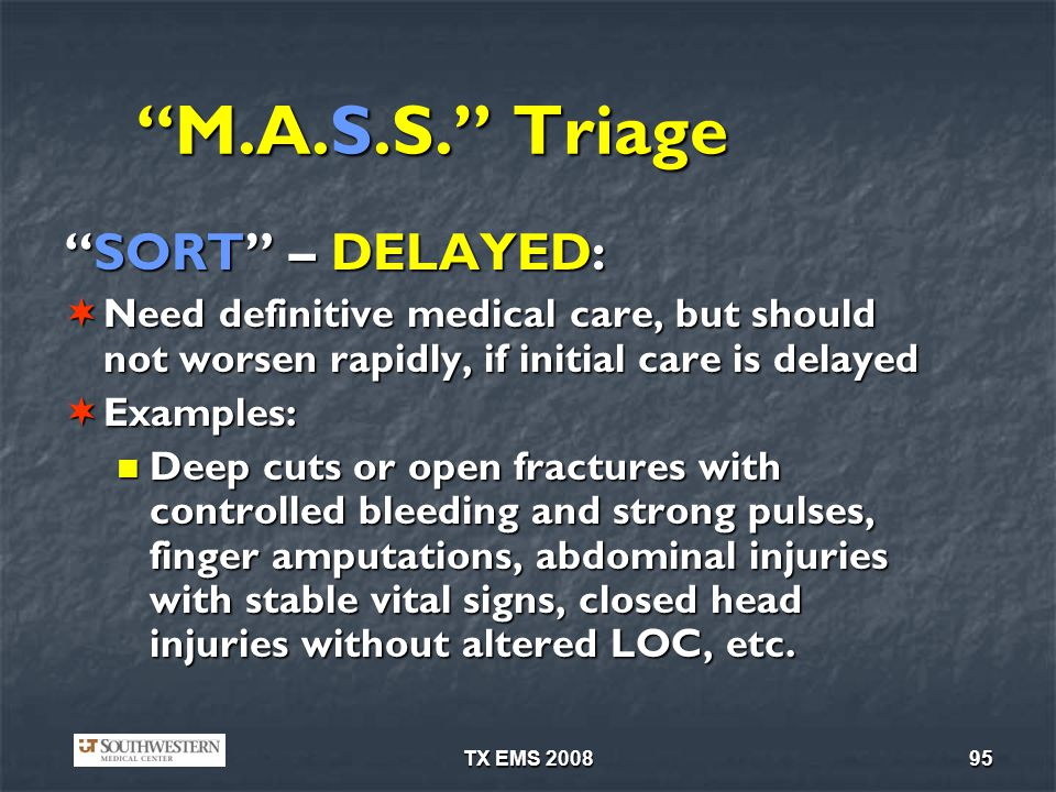 TX EMS 200895 M.A.S.S. Triage SORT – DELAYED:SORT – DELAYED: Need definitive medical care, but should not worsen rapidly, if initial care is delayed N