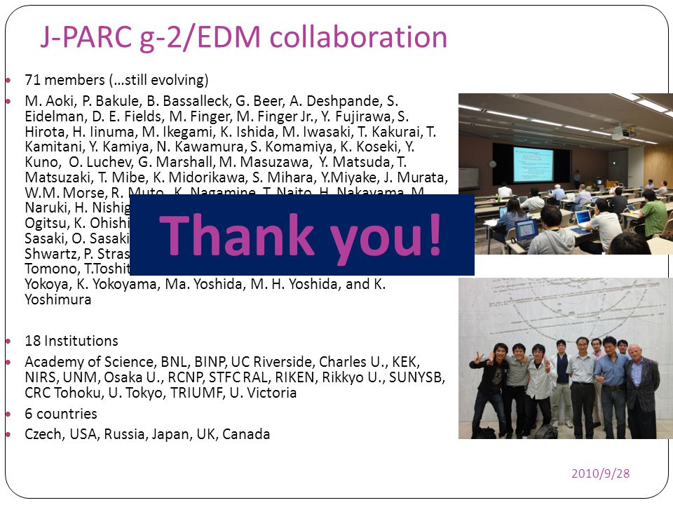 J-PARC g-2/EDM collaboration 71 members (…still evolving) M. Aoki, P. Bakule, B. Bassalleck, G. Beer, A. Deshpande, S. Eidelman, D. E. Fields, M. Fing