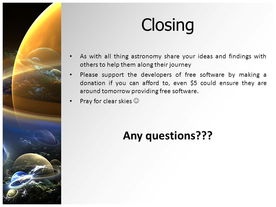 Closing As with all thing astronomy share your ideas and findings with others to help them along their journey Please support the developers of free s