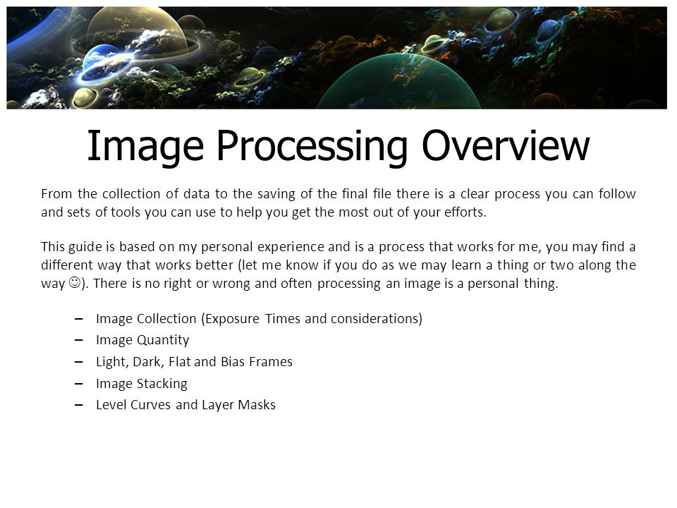 Image Processing Overview From the collection of data to the saving of the final file there is a clear process you can follow and sets of tools you ca