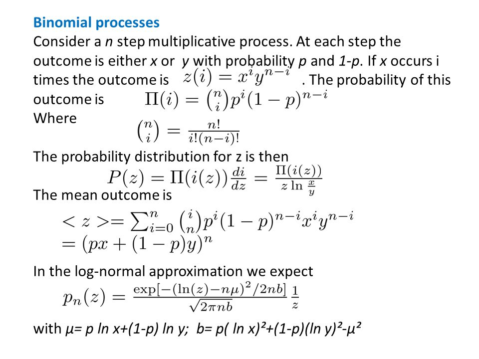 Binomial processes Consider a n step multiplicative process. At each step the outcome is either x or y with probability p and 1-p. If x occurs i times